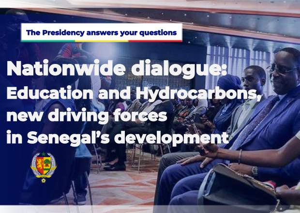 The Presidency answers your questions - Nationwide dialogue: Education and Hydrocarbons, new driving forces in Senegal's development